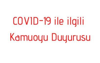 COVID-19 İLE İLGİLİ KAMUOYU DUYURUSU